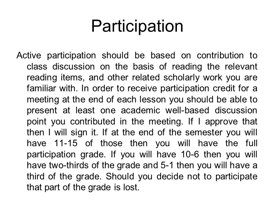 Participation Active participation should be based on contribution to class discussion on the basis of reading the relevant reading items, and other related scholarly work you are familiar with.