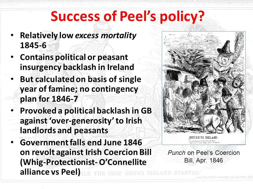 Success of Peel's policy? Relatively low excess mortality 1845-6 Contains political or peasant insurgency backlash in Ireland But calculated on basis