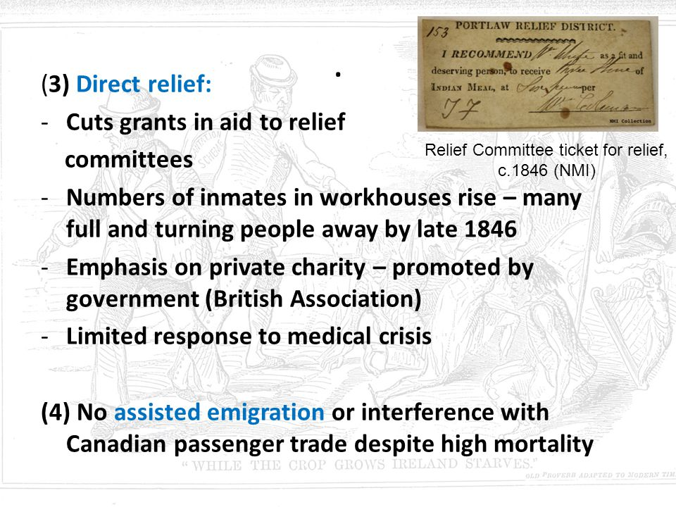 . (3) Direct relief: -Cuts grants in aid to relief committees -Numbers of inmates in workhouses rise – many full and turning people away by late 1846