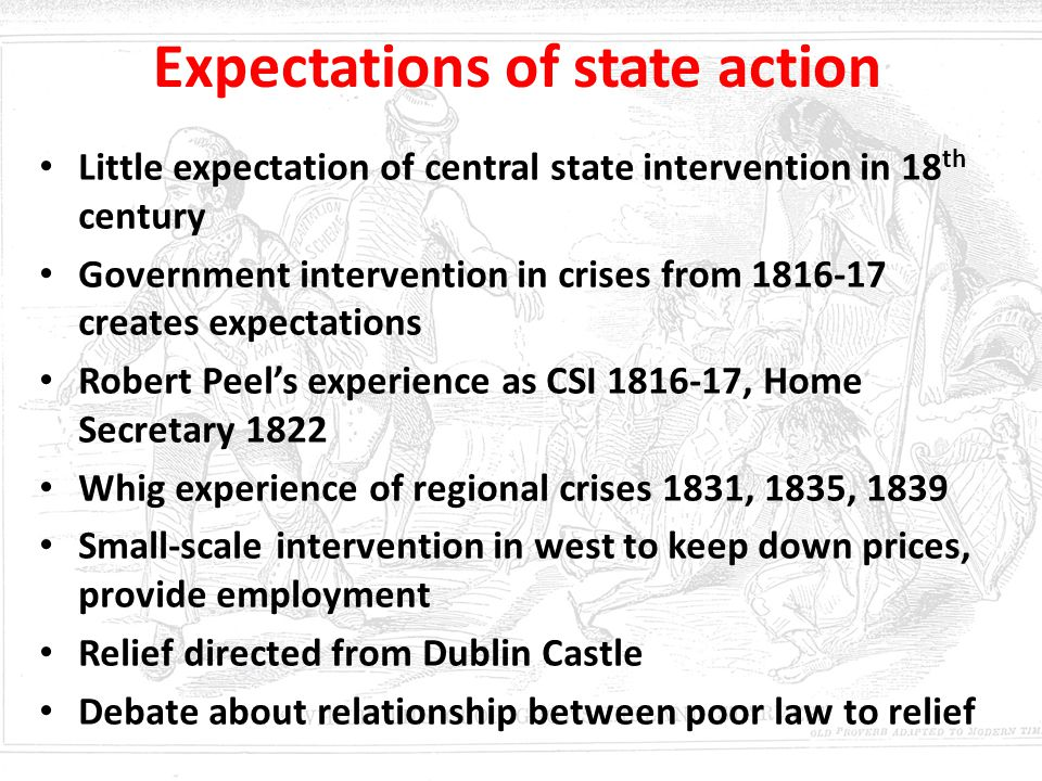 Expectations of state action Little expectation of central state intervention in 18 th century Government intervention in crises from 1816-17 creates