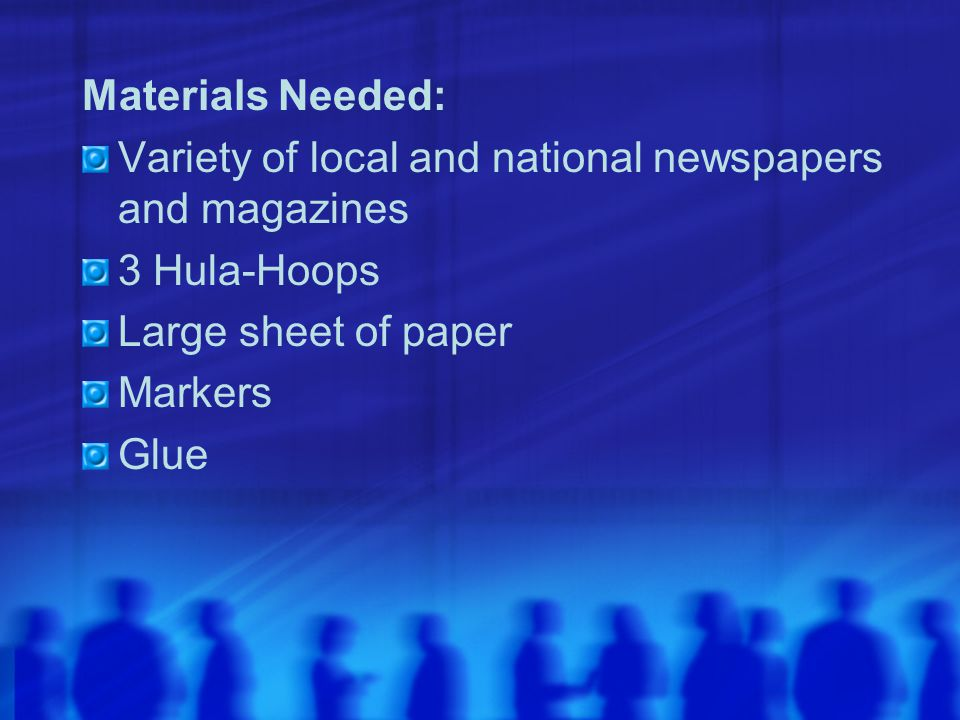 Materials Needed: Variety of local and national newspapers and magazines 3 Hula-Hoops Large sheet of paper Markers Glue