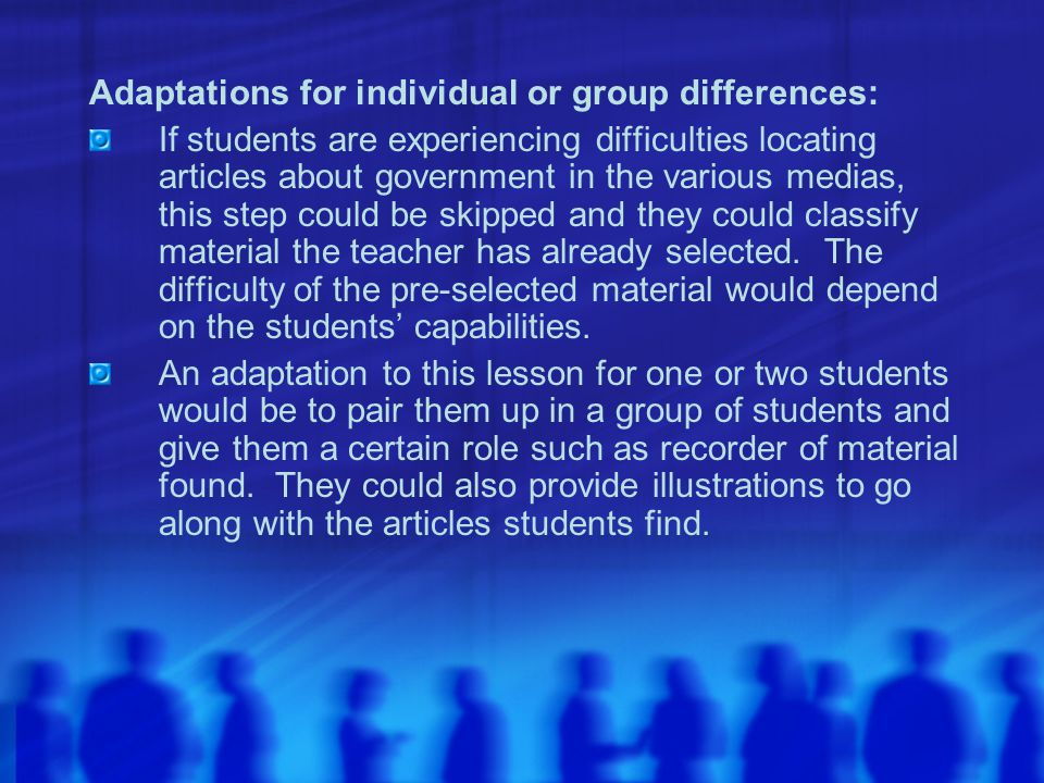 Adaptations for individual or group differences: If students are experiencing difficulties locating articles about government in the various medias, t