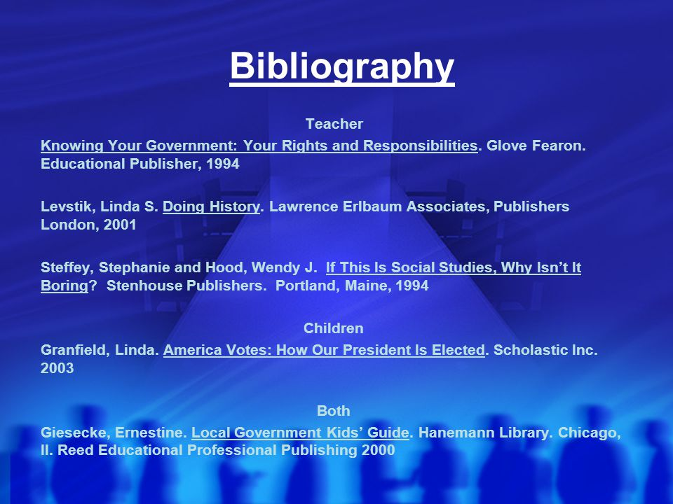 Bibliography Teacher Knowing Your Government: Your Rights and Responsibilities. Glove Fearon. Educational Publisher, 1994 Levstik, Linda S. Doing Hist