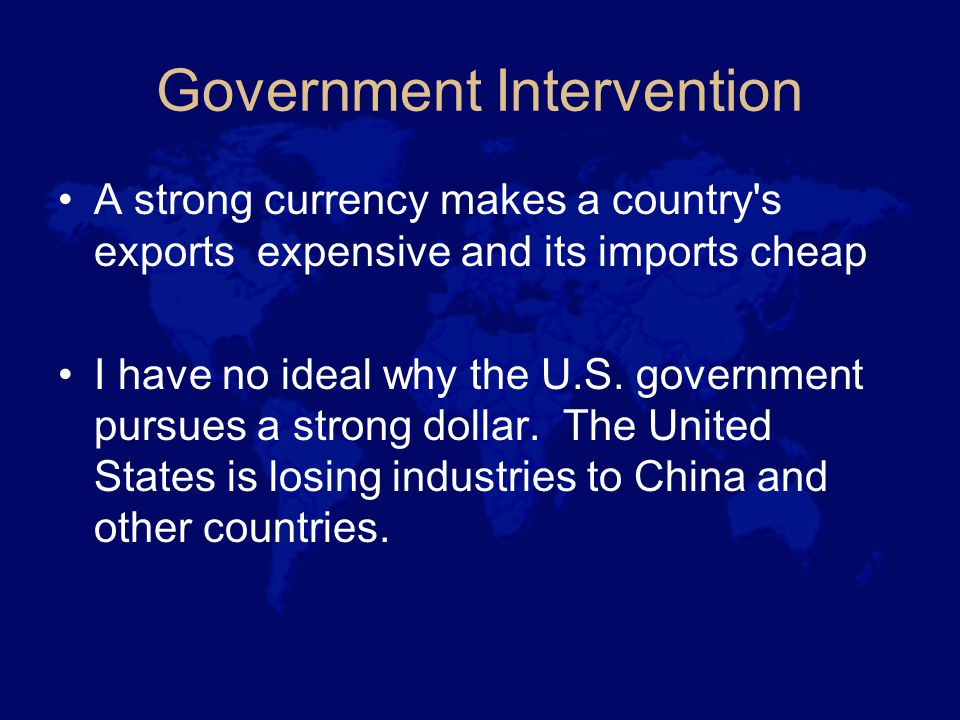 Government Intervention A strong currency makes a country s exports expensive and its imports cheap I have no ideal why the U.S.