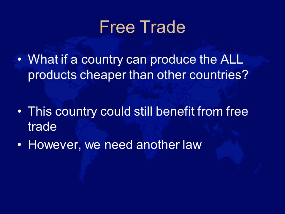 Free Trade What if a country can produce the ALL products cheaper than other countries.