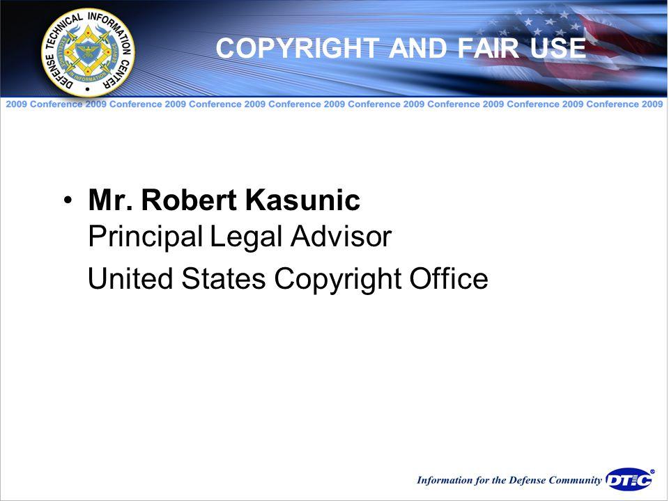 Mr. Robert Kasunic Principal Legal Advisor United States Copyright Office COPYRIGHT AND FAIR USE