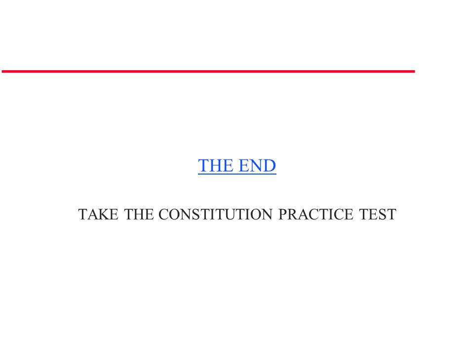 THE END TAKE THE CONSTITUTION PRACTICE TEST