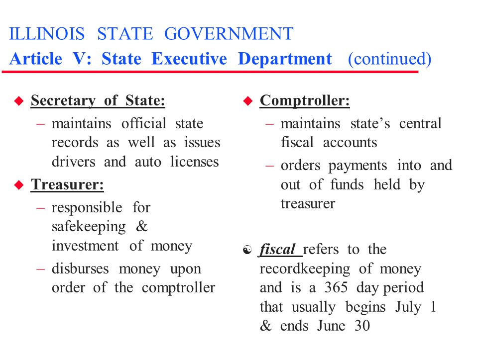 ILLINOIS STATE GOVERNMENT Article V: State Executive Department (continued) u Secretary of State: –maintains official state records as well as issues