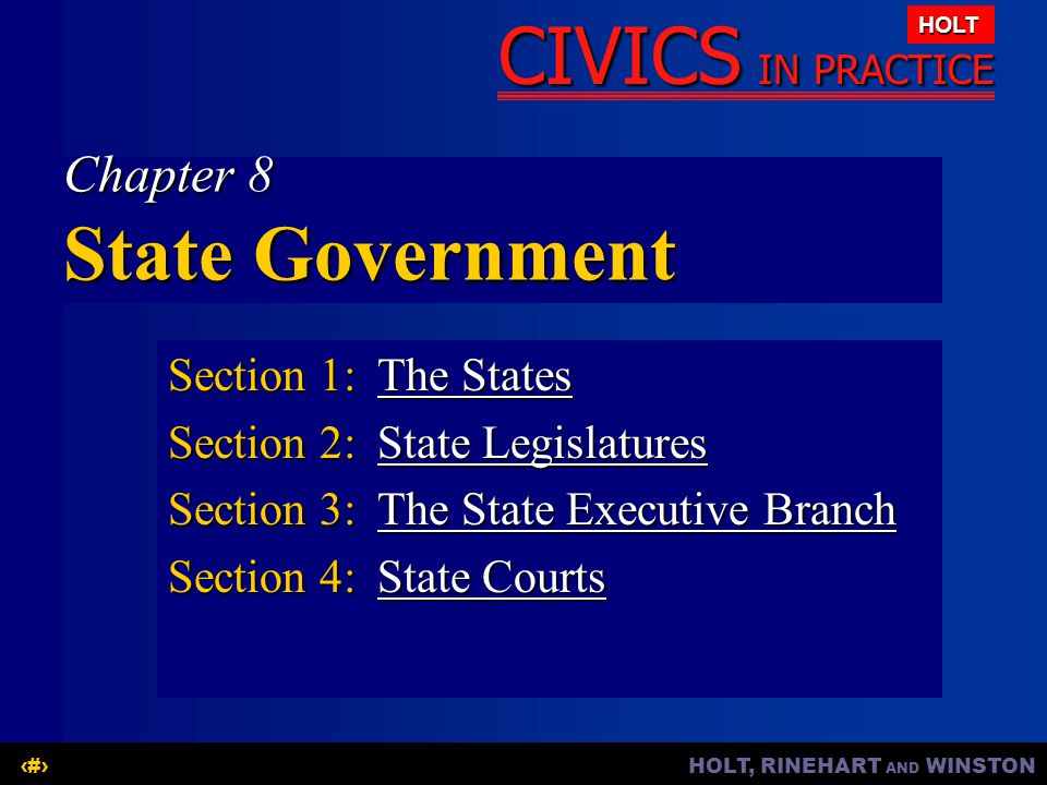 HOLT, RINEHART AND WINSTON1 CIVICS IN PRACTICE HOLT Chapter 8 State Government Section 1:The States The StatesThe States Section 2:State Legislatures