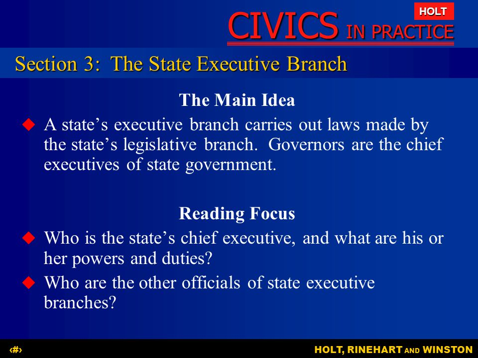 CIVICS IN PRACTICE HOLT HOLT, RINEHART AND WINSTON14 The Main Idea   A state's executive branch carries out laws made by the state's legislative bra