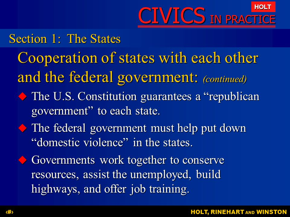 CIVICS IN PRACTICE HOLT HOLT, RINEHART AND WINSTON6 Cooperation of states with each other and the federal government: (continued)  The U.S. Constitut