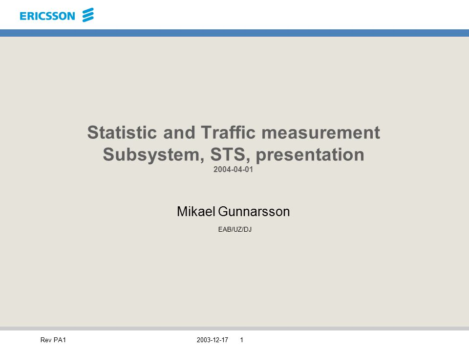 Rev PA12003-12-171 Statistic and Traffic measurement Subsystem, STS, presentation 2004-04-01 Mikael Gunnarsson EAB/UZ/DJ