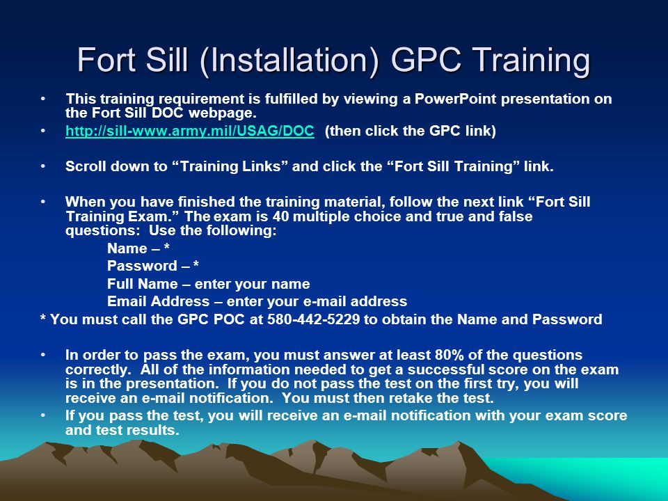 Fort Sill (Installation) GPC Training This training requirement is fulfilled by viewing a PowerPoint presentation on the Fort Sill DOC webpage. http:/
