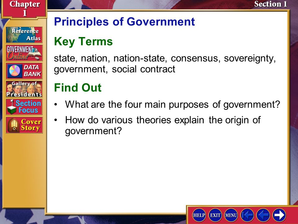 Section 1 Introduction-1 Principles of Government Key Terms state, nation, nation-state, consensus, sovereignty, government, social contract Find Out