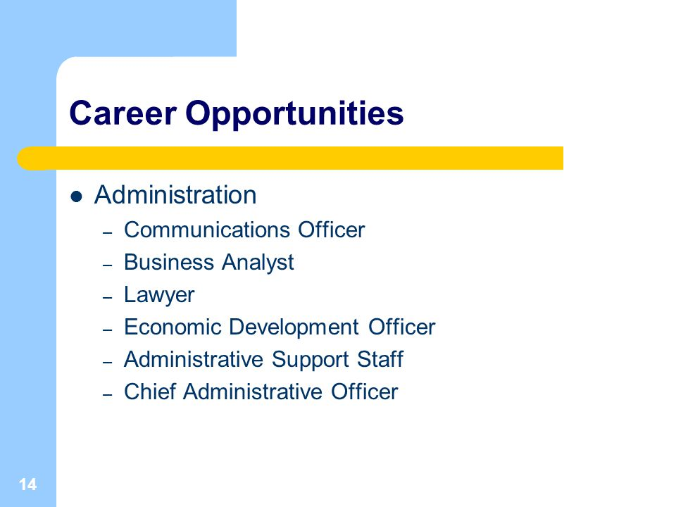 14 Career Opportunities Administration – Communications Officer – Business Analyst – Lawyer – Economic Development Officer – Administrative Support Staff – Chief Administrative Officer