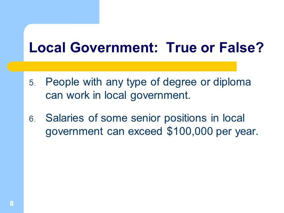 8 Local Government: True or False. 5.