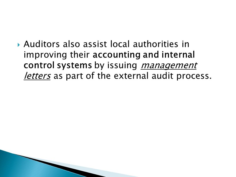  Auditors also assist local authorities in improving their accounting and internal control systems by issuing management letters as part of the exter
