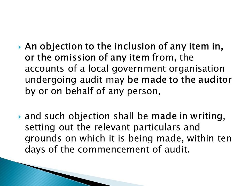  An objection to the inclusion of any item in, or the omission of any item from, the accounts of a local government organisation undergoing audit may