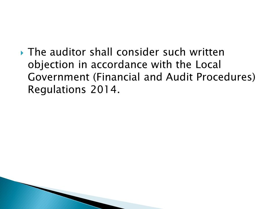  The auditor shall consider such written objection in accordance with the Local Government (Financial and Audit Procedures) Regulations 2014.
