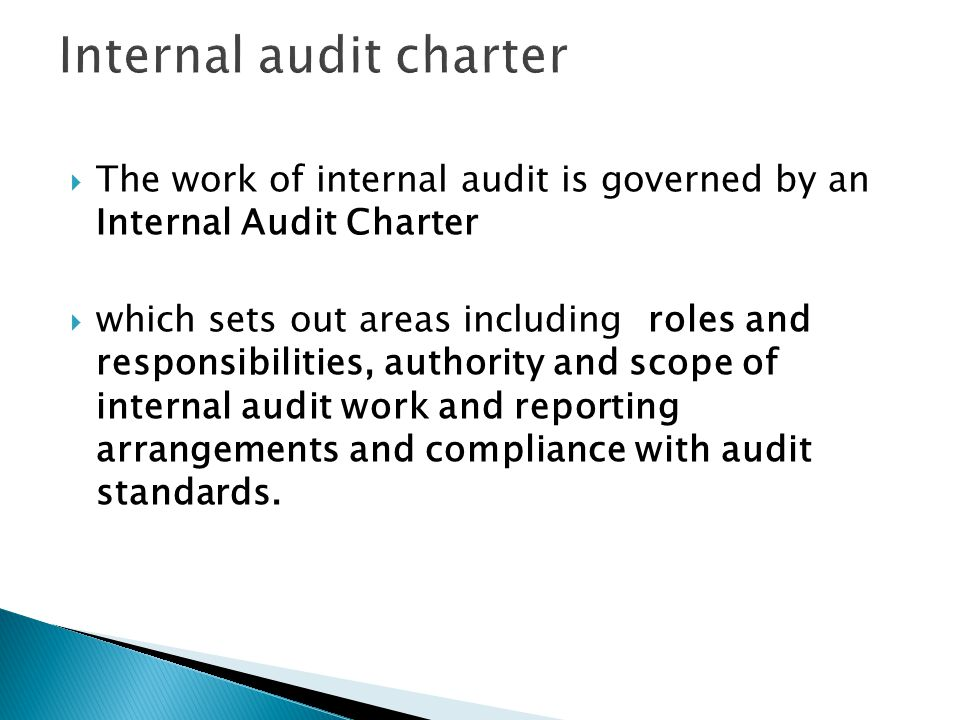  The work of internal audit is governed by an Internal Audit Charter  which sets out areas including roles and responsibilities, authority and scope