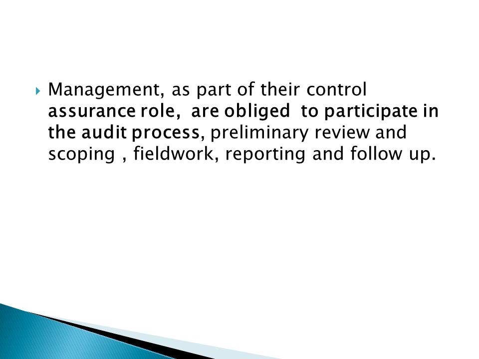  Management, as part of their control assurance role, are obliged to participate in the audit process, preliminary review and scoping, fieldwork, rep