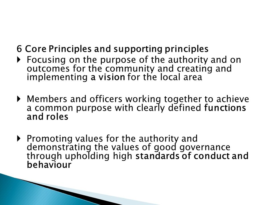 6 Core Principles and supporting principles  Focusing on the purpose of the authority and on outcomes for the community and creating and implementing