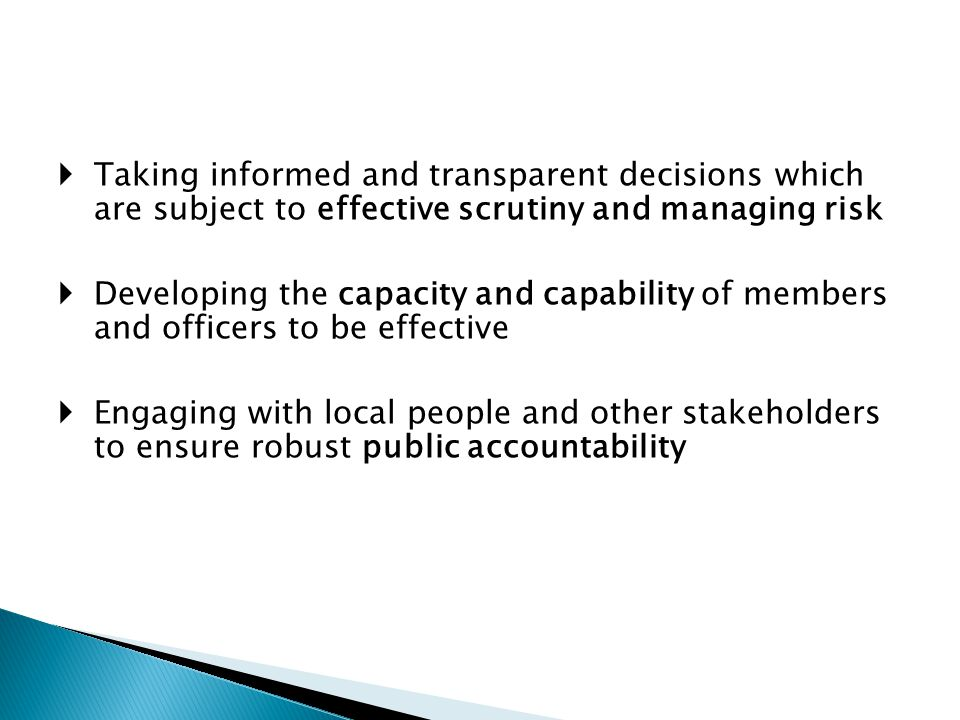  Taking informed and transparent decisions which are subject to effective scrutiny and managing risk  Developing the capacity and capability of memb