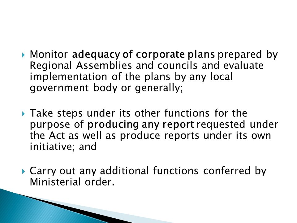  Monitor adequacy of corporate plans prepared by Regional Assemblies and councils and evaluate implementation of the plans by any local government bo