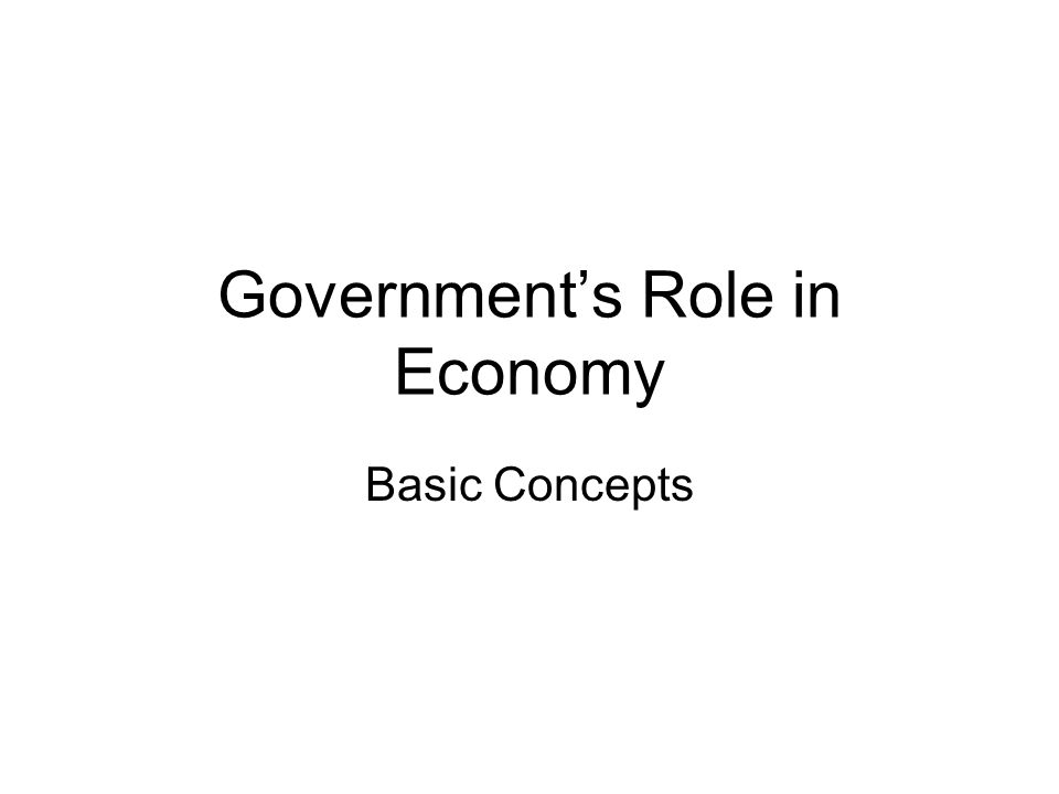 Government's Role in Economy Basic Concepts