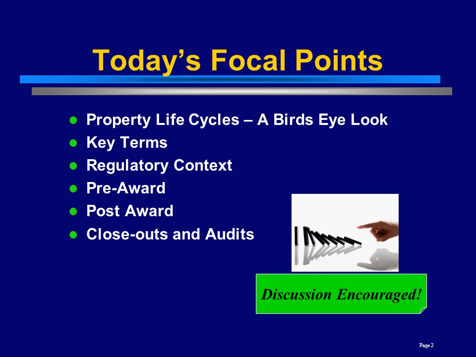 Today's Focal Points Page 2 Property Life Cycles – A Birds Eye Look Key Terms Regulatory Context Pre-Award Post Award Close-outs and Audits Discussion Encouraged!