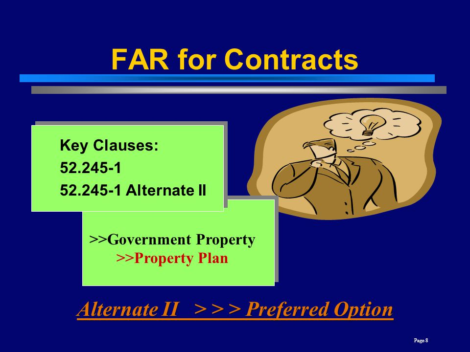 Page 8 FAR for Contracts Key Clauses: 52.245-1 52.245-1 Alternate II Alternate II > > > Preferred Option >>Government Property >>Property Plan