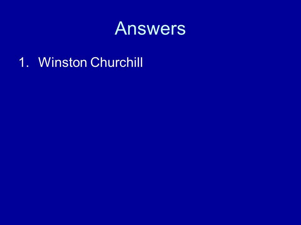 Answers 1.Winston Churchill