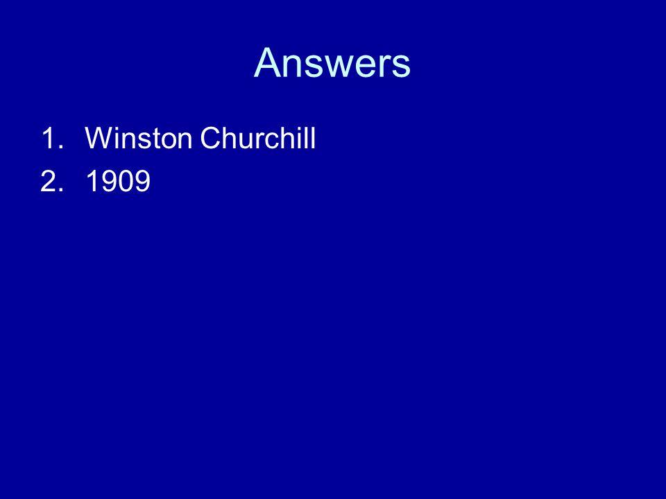 Answers 1.Winston Churchill 2.1909