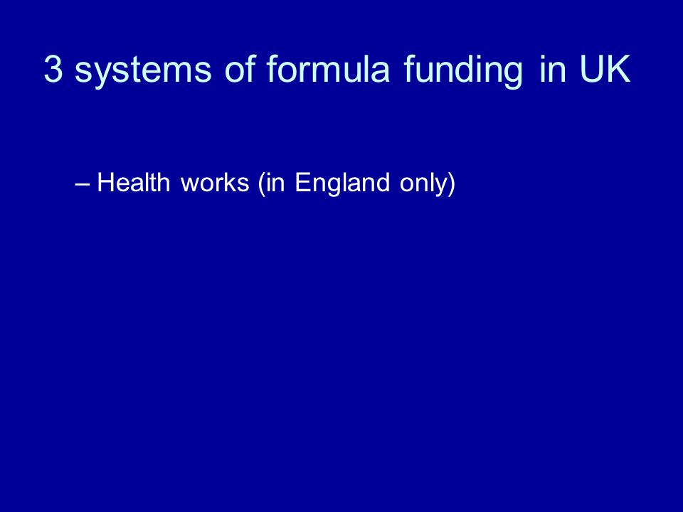 3 systems of formula funding in UK –Health works (in England only)
