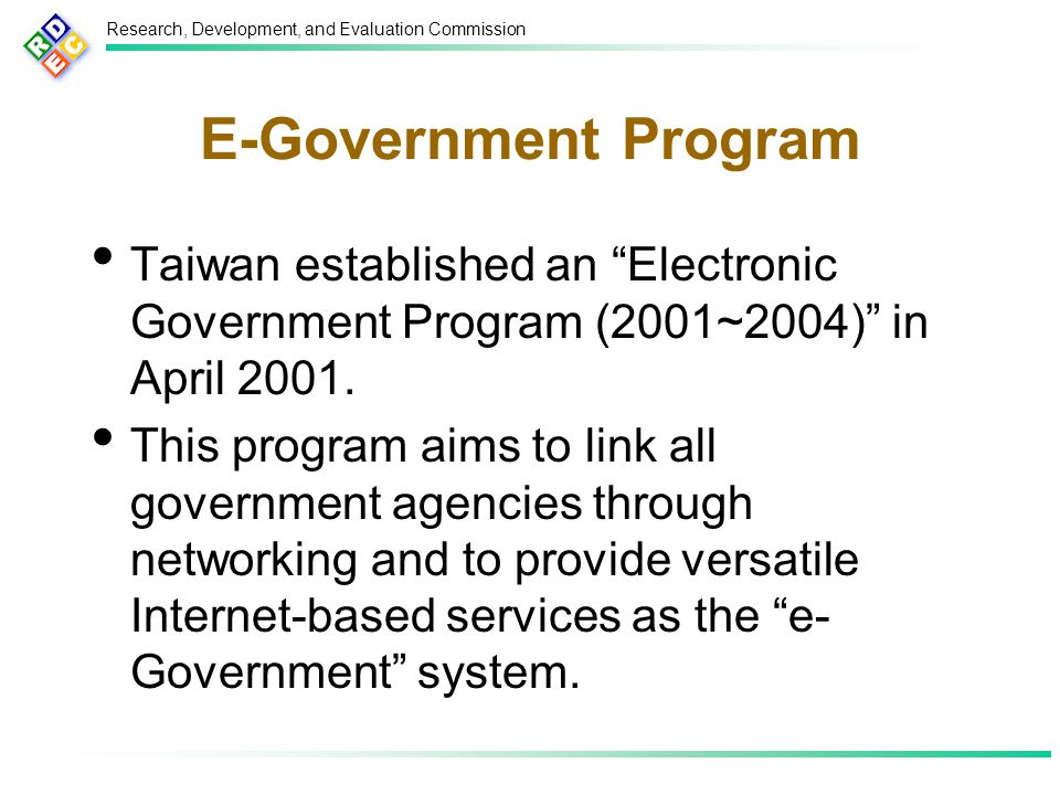 Research, Development, and Evaluation Commission E-Government Program Taiwan established an Electronic Government Program (2001~2004) in April 2001.