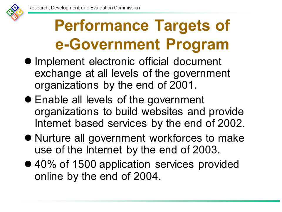 Research, Development, and Evaluation Commission Performance Targets of e-Government Program Implement electronic official document exchange at all levels of the government organizations by the end of 2001.