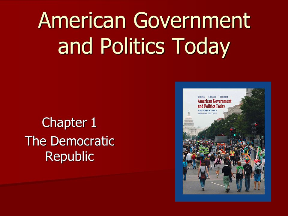 American Government and Politics Today Chapter 1 The Democratic Republic