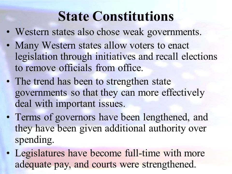 Western states also chose weak governments. Many Western states allow voters to enact legislation through initiatives and recall elections to remove o