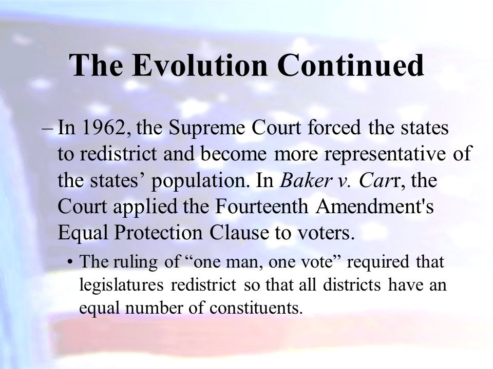 –In 1962, the Supreme Court forced the states to redistrict and become more representative of the states' population. In Baker v. Carr, the Court appl