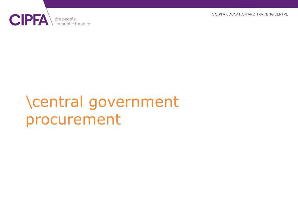 \ CIPFA EDUCATION AND TRAINING CENTRE \central government procurement
