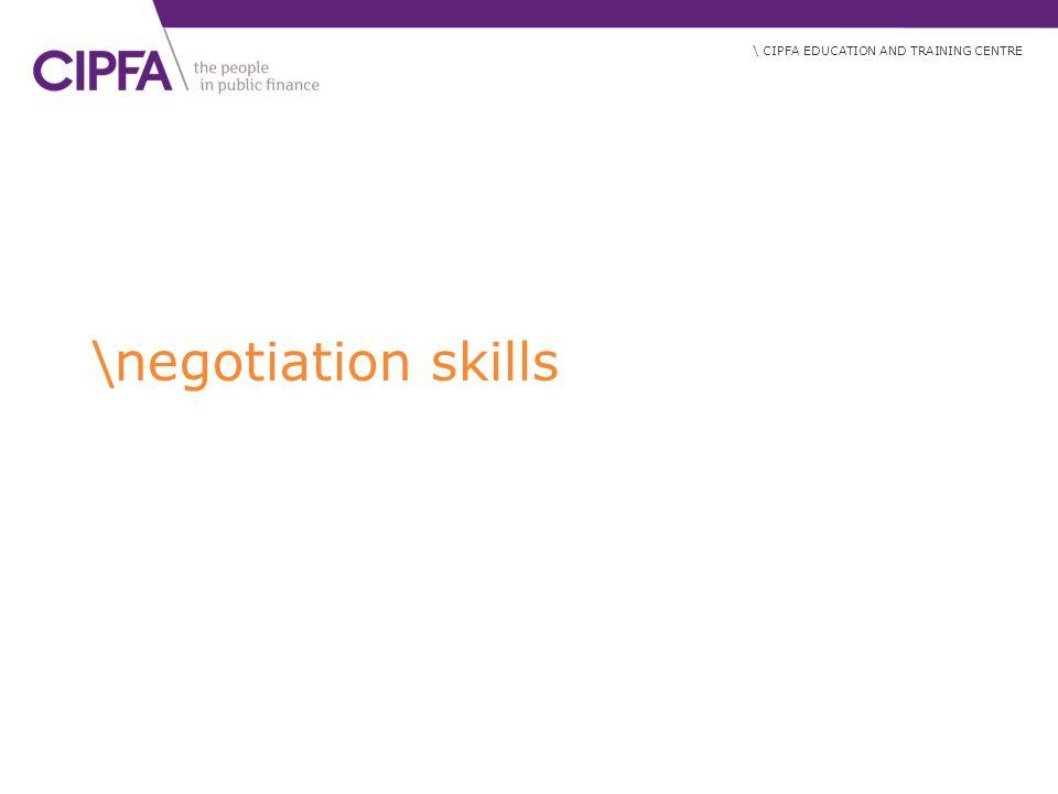\ CIPFA EDUCATION AND TRAINING CENTRE \negotiation skills