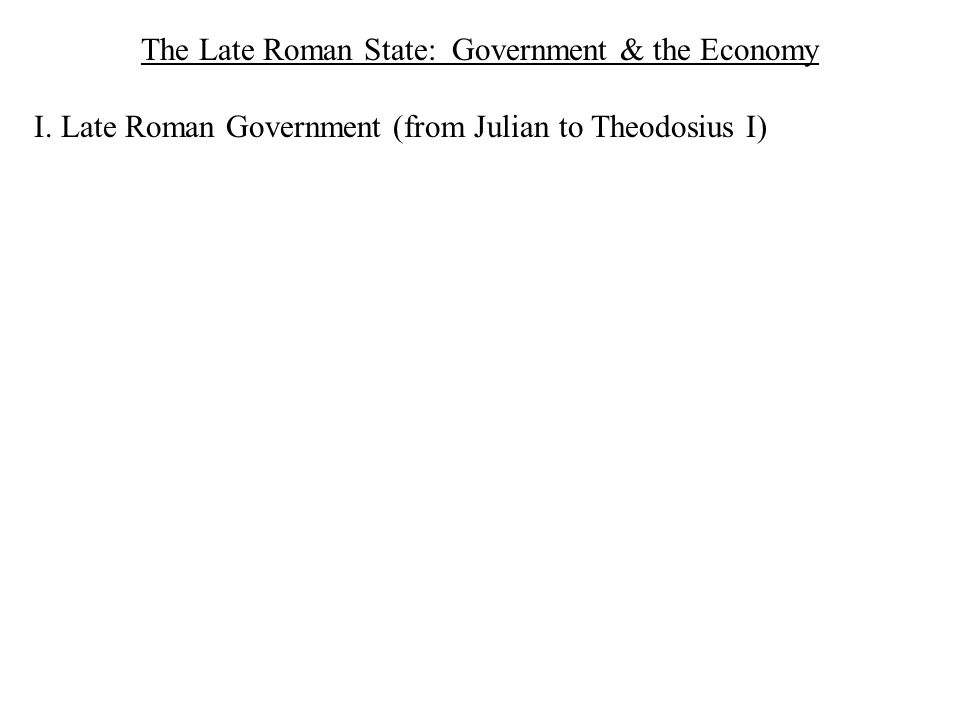 I. Late Roman Government (from Julian to Theodosius I)