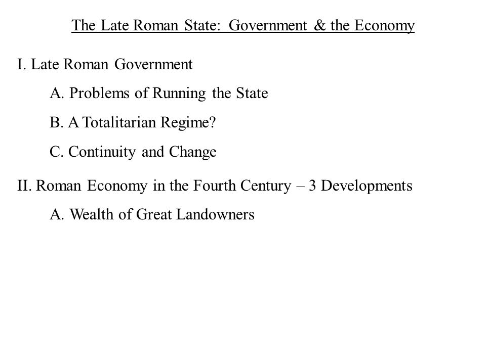 The Late Roman State: Government & the Economy I. Late Roman Government A.