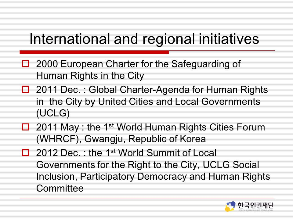 International and regional initiatives  2000 European Charter for the Safeguarding of Human Rights in the City  2011 Dec.