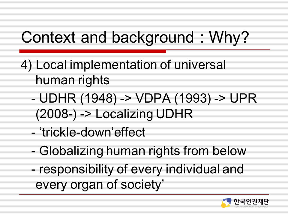 Context and background : Why? 4) Local implementation of universal human rights - UDHR (1948) -> VDPA (1993) -> UPR (2008-) -> Localizing UDHR - 'tric