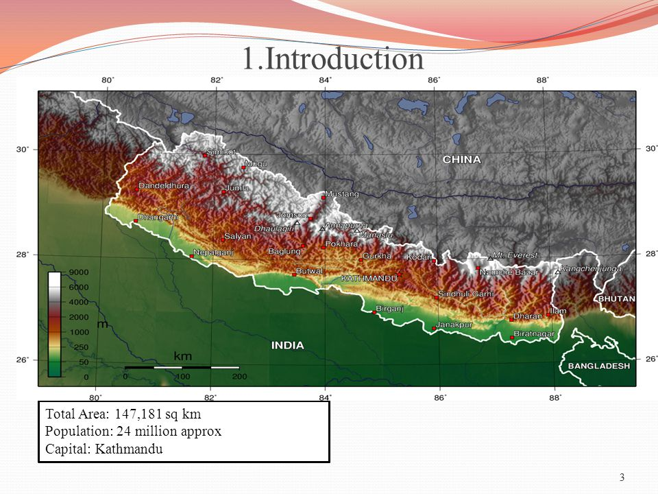 3 1.Introduction 3 Total Area: 147,181 sq km Population: 24 million approx Capital: Kathmandu