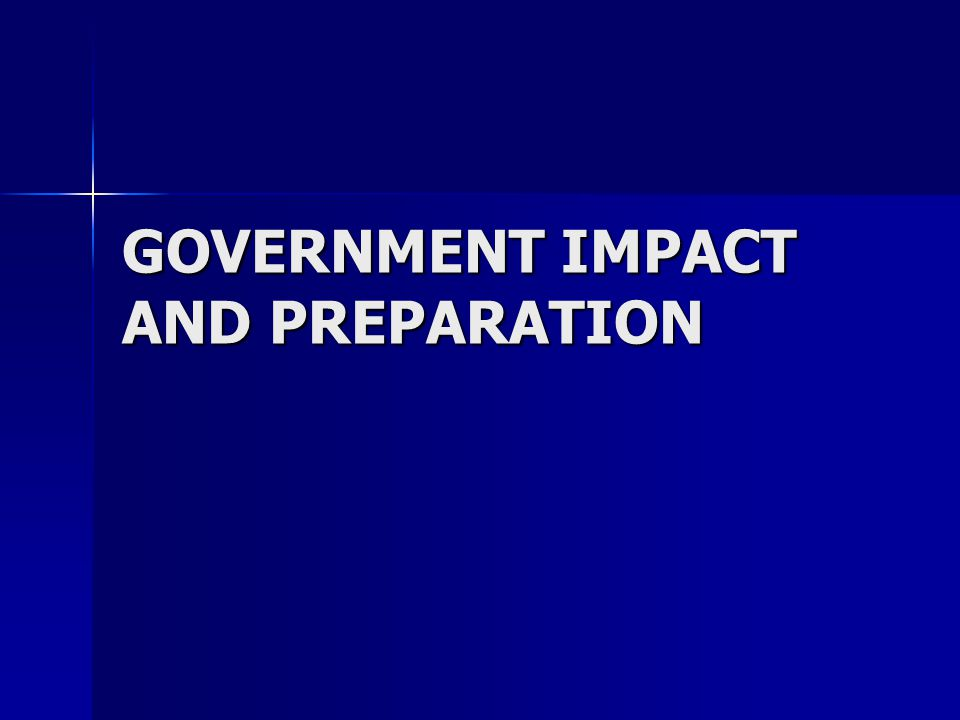 GOVERNMENT IMPACT AND PREPARATION