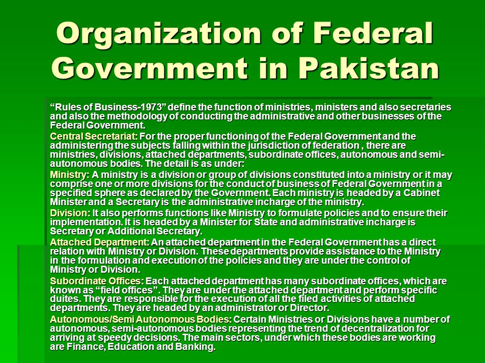 "Organization of Federal Government in Pakistan ""Rules of Business-1973"" define the function of ministries, ministers and also secretaries and also the"