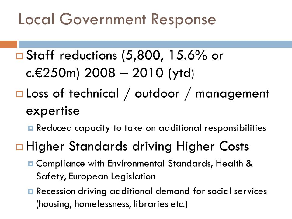Public Service Agreement ('Croke Park')  Local authority agenda driven by need to achieve further savings  Procurement  Shared services  Maximising use of resources  Savings in work practices / rostering etc.