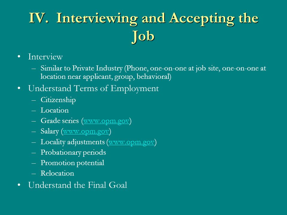IV. Interviewing and Accepting the Job Interview –Similar to Private Industry (Phone, one-on-one at job site, one-on-one at location near applicant, g